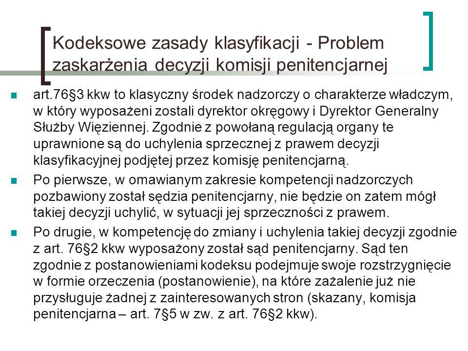 Kodeksowe zasady klasyfikacji - Problem zaskarżenia decyzji komisji penitencjarnej art.76§3 kkw to klasyczny środek nadzorczy o charakterze władczym,