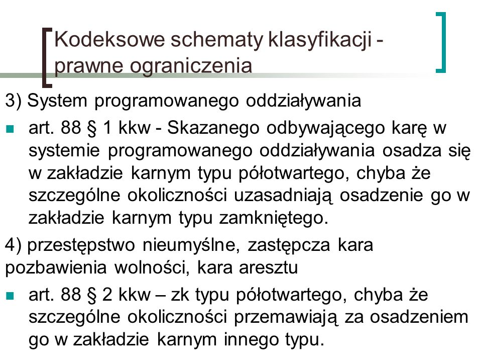 Kodeksowe schematy klasyfikacji - prawne ograniczenia 3) System programowanego oddziaływania art. 88 § 1 kkw - Skazanego odbywającego karę w systemie