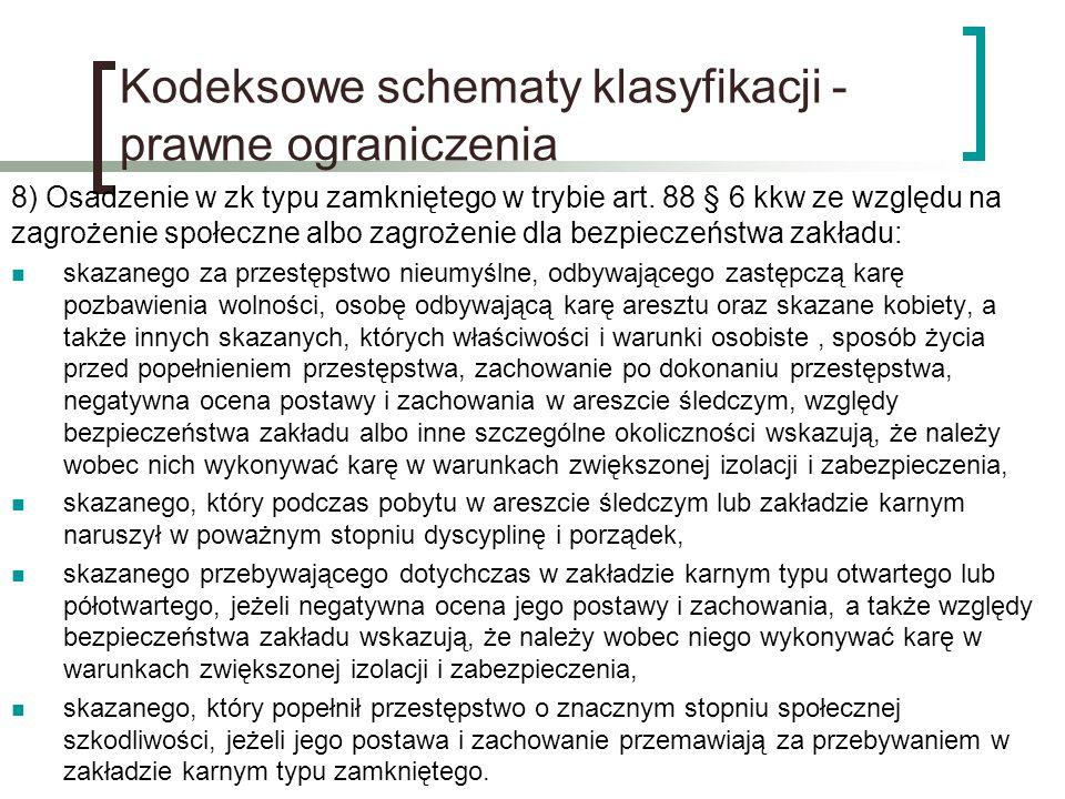Kodeksowe schematy klasyfikacji - prawne ograniczenia 8) Osadzenie w zk typu zamkniętego w trybie art. 88 § 6 kkw ze względu na zagrożenie społeczne a