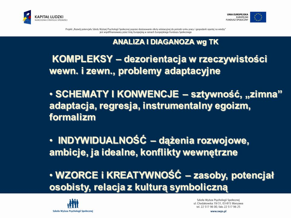 ANALIZA I DIAGANOZA wg TK KOMPLEKSY – dezorientacja w rzeczywistości wewn. i zewn., problemy adaptacyjne KOMPLEKSY – dezorientacja w rzeczywistości we