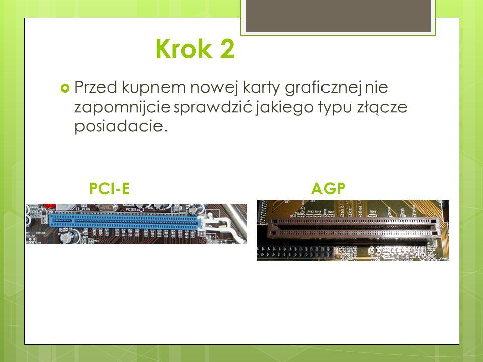 Krok 2 AGP  Przed kupnem nowej karty graficznej nie zapomnijcie sprawdzić jakiego typu złącze posiadacie. PCI-E