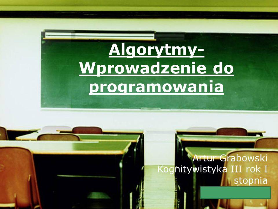 Company LOGO Algorytmy- Wprowadzenie do programowania Artur Grabowski Kognitywistyka III rok I stopnia