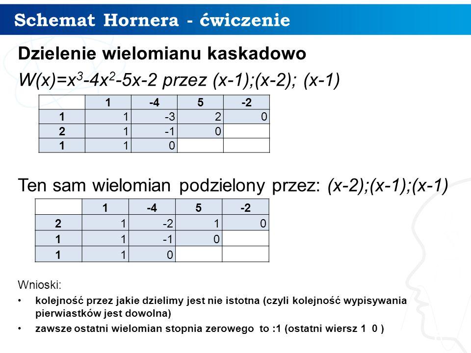 Schemat Hornera - ćwiczenie 6 Dzielenie wielomianu kaskadowo W(x)=x 3 -4x 2 -5x-2 przez (x-1);(x-2); (x-1) Ten sam wielomian podzielony przez: (x-2);(
