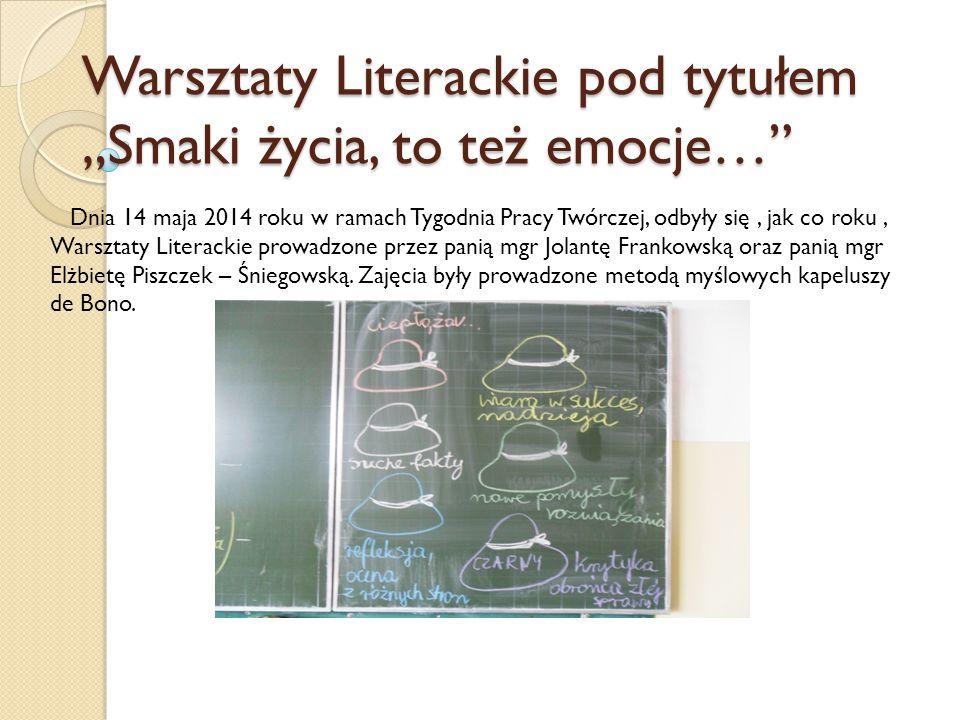"""Warsztaty Literackie pod tytułem """"Smaki życia, to też emocje… Dnia 14 maja 2014 roku w ramach Tygodnia Pracy Twórczej, odbyły się, jak co roku, Warsztaty Literackie prowadzone przez panią mgr Jolantę Frankowską oraz panią mgr Elżbietę Piszczek – Śniegowską."""