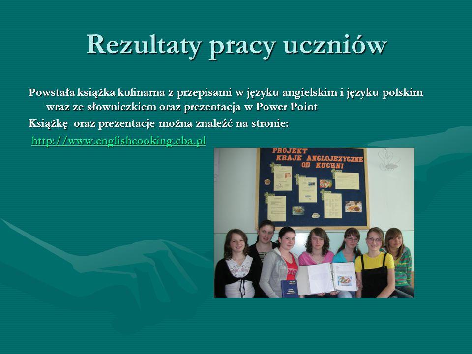 Rezultaty pracy uczniów Powstała książka kulinarna z przepisami w języku angielskim i języku polskim wraz ze słowniczkiem oraz prezentacja w Power Poi