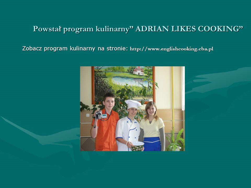 Powstał program kulinarny ADRIAN LIKES COOKING Zobacz program kulinarny na stronie: http://www.englishcooking.cba.pl Zobacz program kulinarny na stronie: http://www.englishcooking.cba.pl