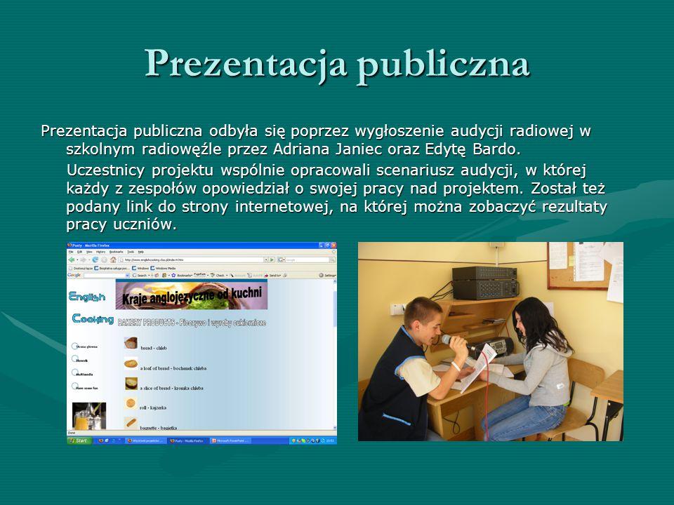Prezentacja publiczna Prezentacja publiczna odbyła się poprzez wygłoszenie audycji radiowej w szkolnym radiowęźle przez Adriana Janiec oraz Edytę Bardo.