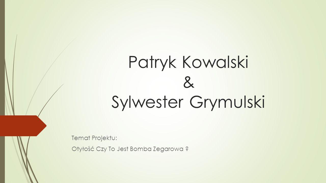 Patryk Kowalski & Sylwester Grymulski Temat Projektu: Otyłość Czy To Jest Bomba Zegarowa ?