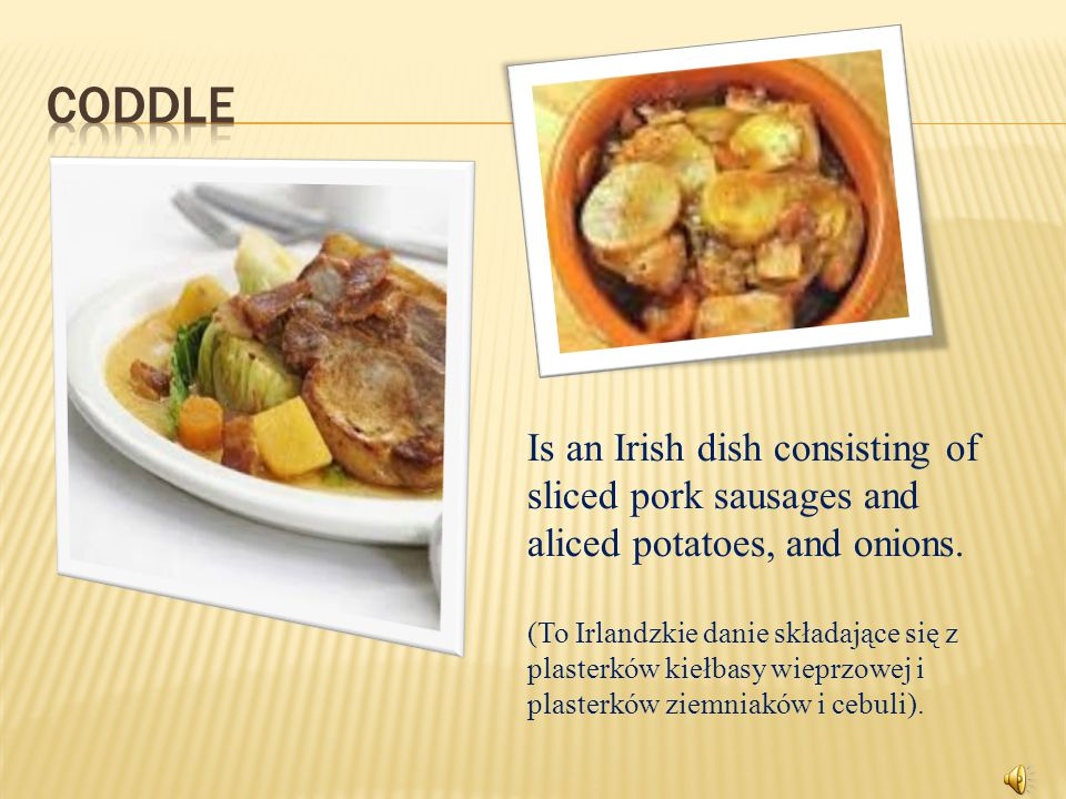 Is an Irish dish consisting of sliced pork sausages and aliced potatoes, and onions.
