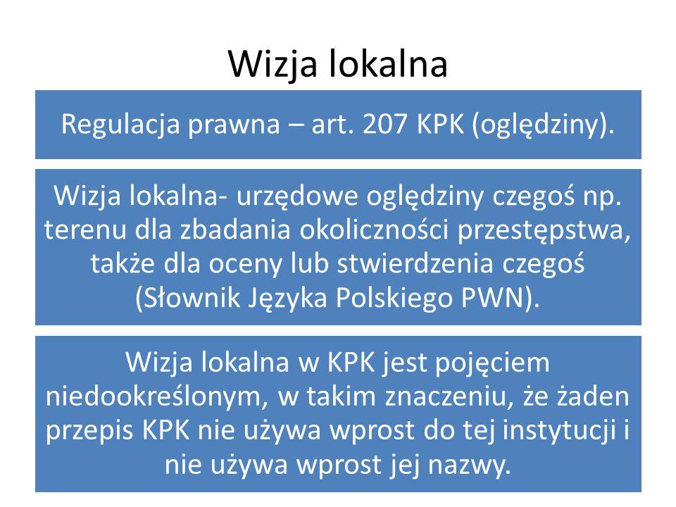 Wizja lokalna Regulacja prawna – art.207 KPK (oględziny).