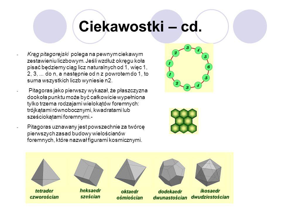 Ciekawostki – cd. - Krąg pitagorejski polega na pewnym ciekawym zestawieniu liczbowym. Jeśli wzdłuż okręgu koła pisać będziemy ciąg licz naturalnych o