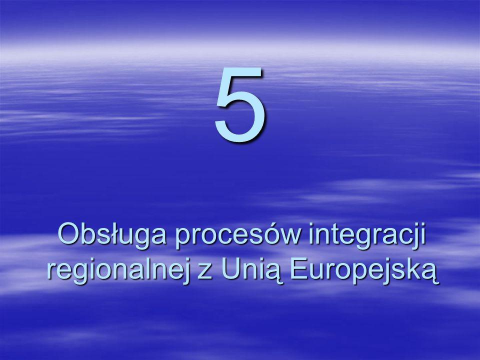 5 Obsługa procesów integracji regionalnej z Unią Europejską