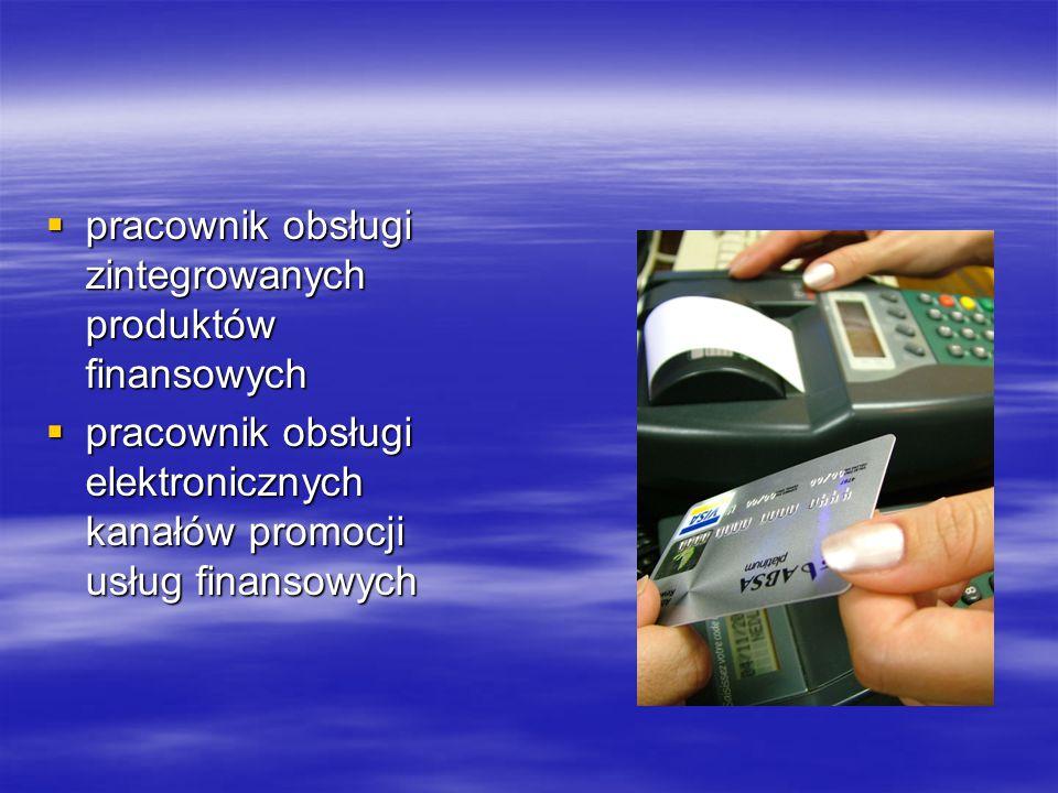  pracownik obsługi zintegrowanych produktów finansowych  pracownik obsługi elektronicznych kanałów promocji usług finansowych