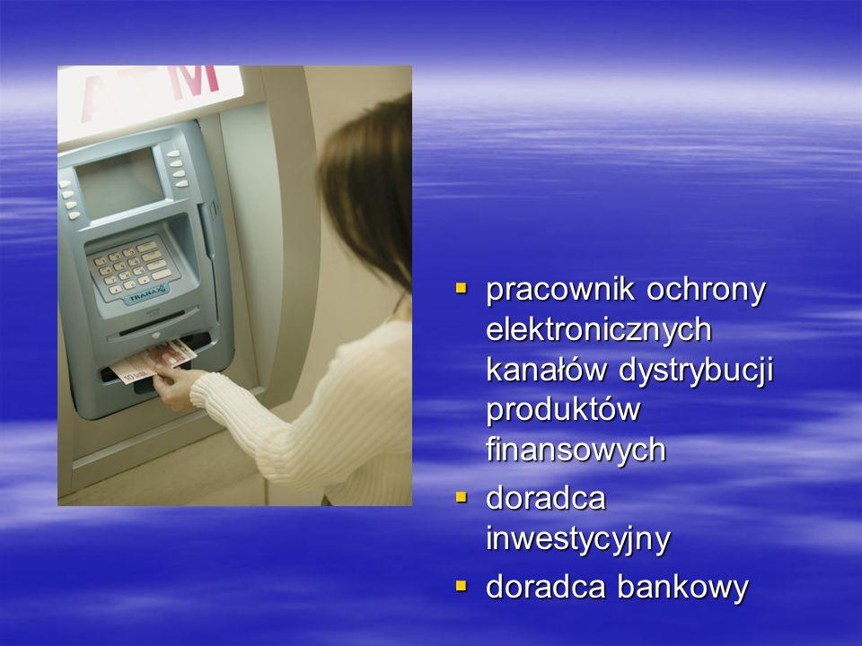  pracownik ochrony elektronicznych kanałów dystrybucji produktów finansowych  pracownik ochrony elektronicznych kanałów dystrybucji produktów finansowych  doradca inwestycyjny  doradca bankowy