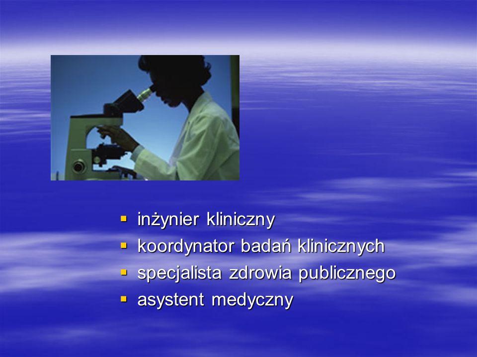  inżynier kliniczny  koordynator badań klinicznych  specjalista zdrowia publicznego  asystent medyczny
