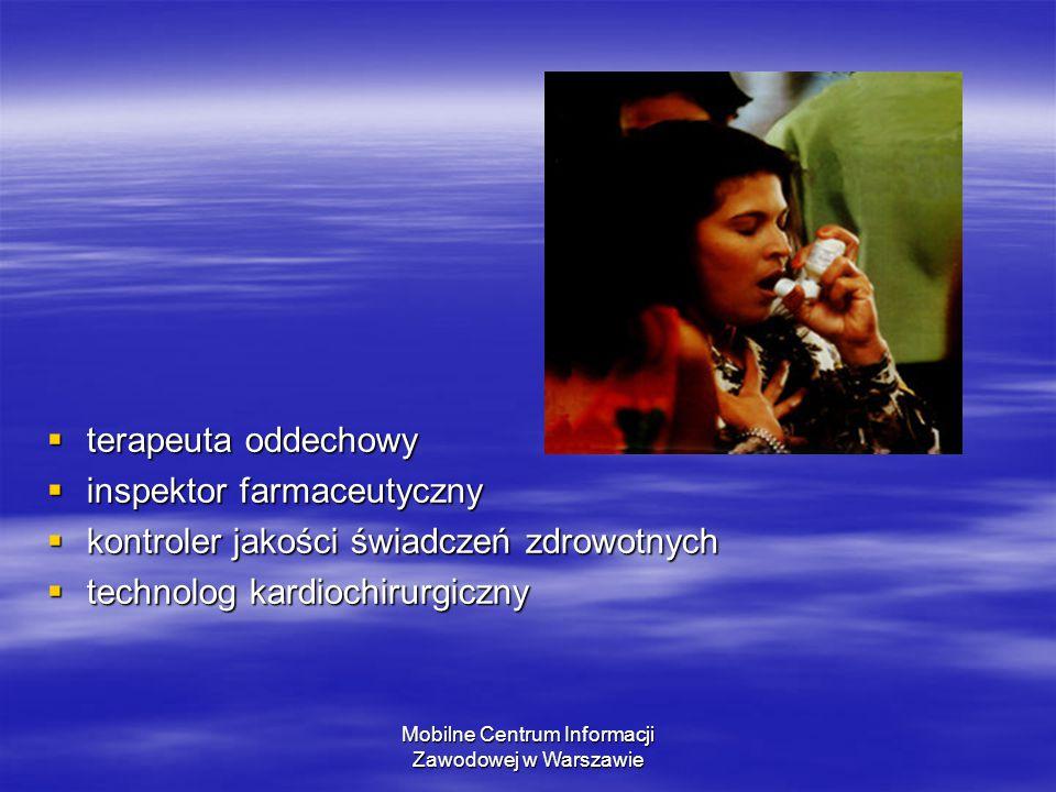 Mobilne Centrum Informacji Zawodowej w Warszawie  terapeuta oddechowy  inspektor farmaceutyczny  kontroler jakości świadczeń zdrowotnych  technolog kardiochirurgiczny