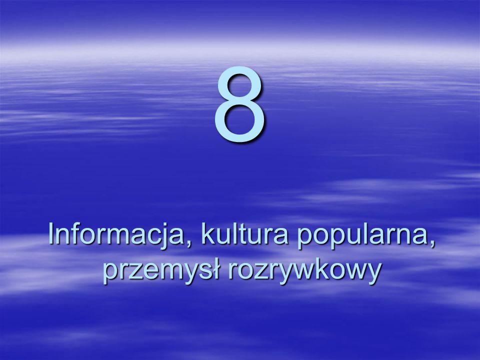 8 Informacja, kultura popularna, przemysł rozrywkowy