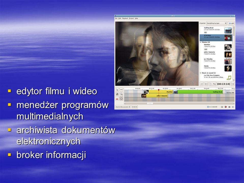  edytor filmu i wideo  menedżer programów multimedialnych  archiwista dokumentów elektronicznych  broker informacji