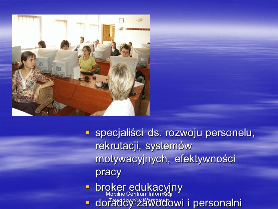 Mobilne Centrum Informacji Zawodowej w Warszawie  specjaliści ds. rozwoju personelu, rekrutacji, systemów motywacyjnych, efektywności pracy  broker
