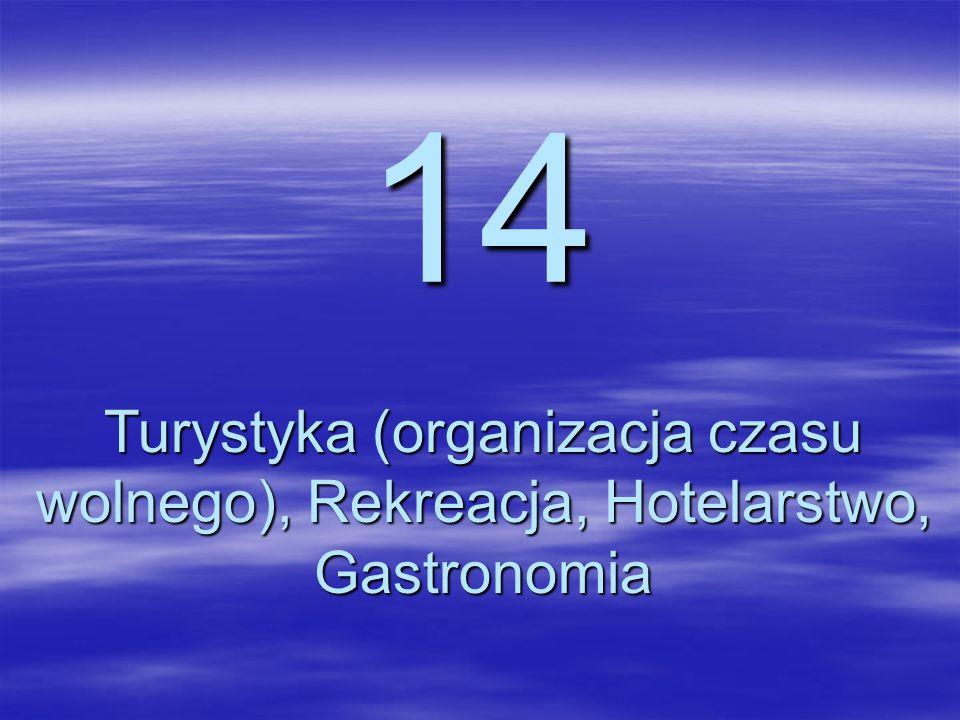 14 Turystyka (organizacja czasu wolnego), Rekreacja, Hotelarstwo, Gastronomia