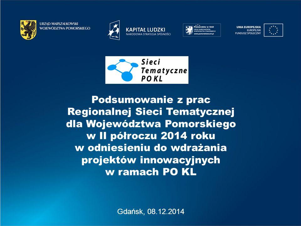 Gdańsk, 08.12.2014 Podsumowanie z prac Regionalnej Sieci Tematycznej dla Województwa Pomorskiego w II półroczu 2014 roku w odniesieniu do wdrażania projektów innowacyjnych w ramach PO KL