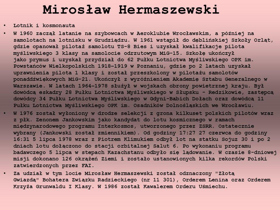 Mirosław Hermaszewski Lotnik i kosmonauta W 1960 zaczął latanie na szybowcach w Aeroklubie Wrocławskim, a później na samolotach na lotnisku w Grudziądzu.