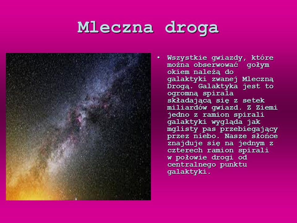 Mleczna droga Wszystkie gwiazdy, które można obserwować gołym okiem należą do galaktyki zwanej Mleczną Drogą.