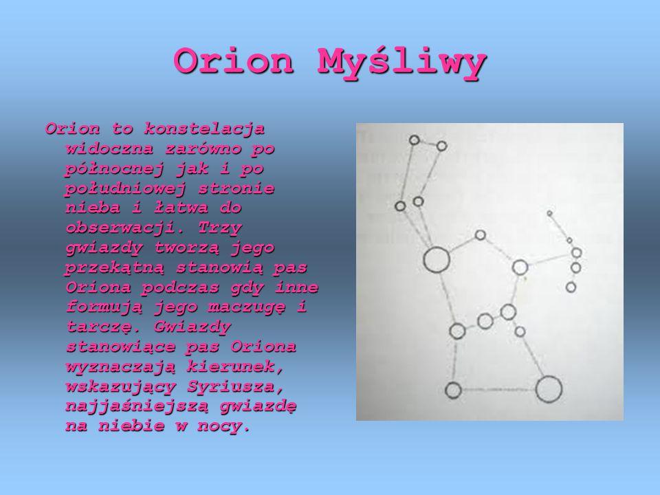 Orion Myśliwy Orion to konstelacja widoczna zarówno po północnej jak i po południowej stronie nieba i łatwa do obserwacji.