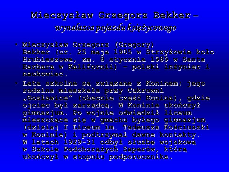 Mieczysław Grzegorz Bekker – wynalazca pojazdu księżycowego Mieczysław Grzegorz (Gregory) Bekker (ur.