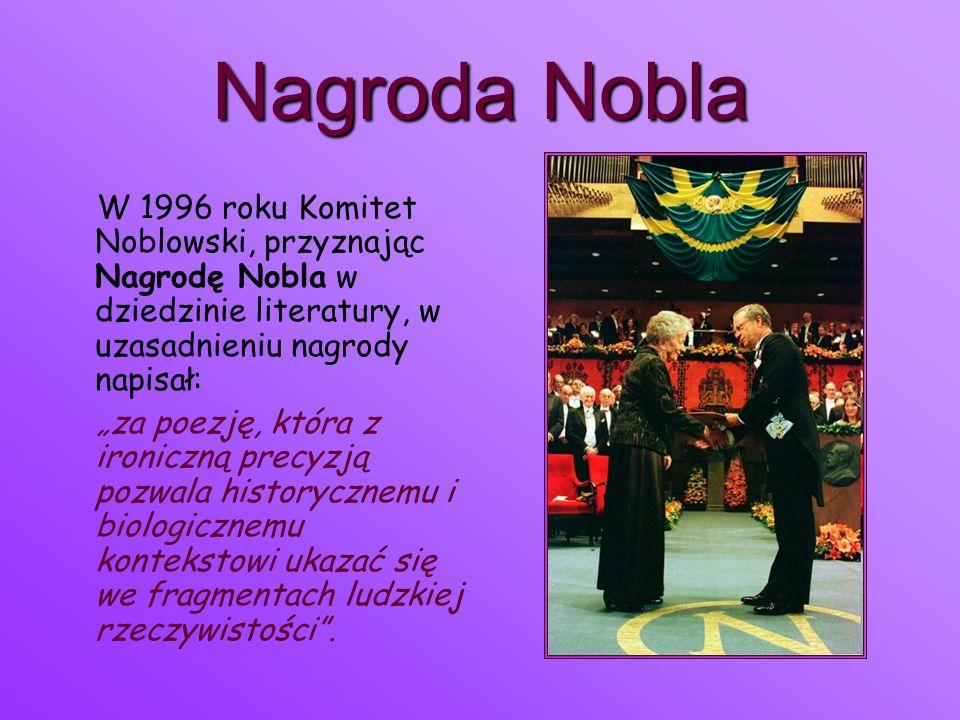 """Nagroda Nobla W 1996 roku Komitet Noblowski, przyznając Nagrodę Nobla w dziedzinie literatury, w uzasadnieniu nagrody napisał: """"za poezję, która z iro"""