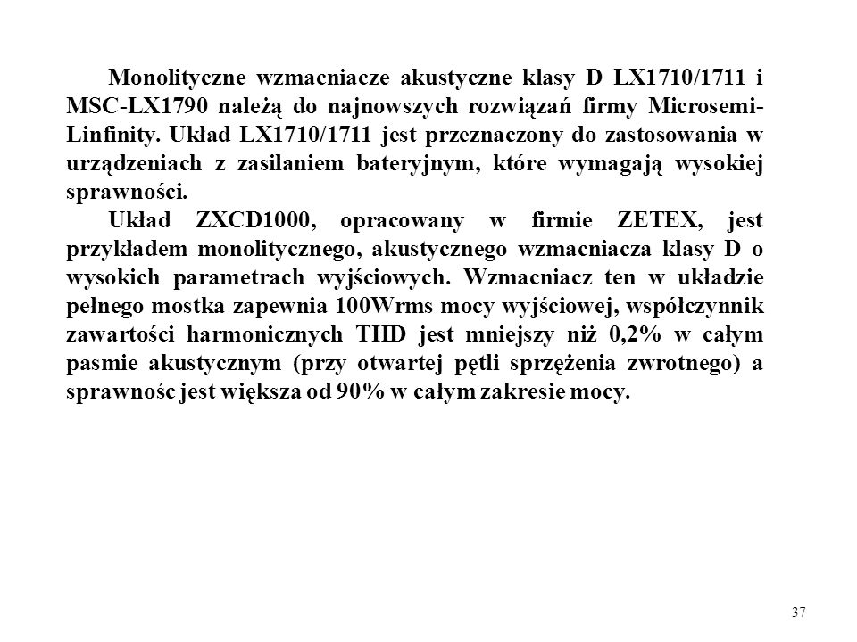 37 Monolityczne wzmacniacze akustyczne klasy D LX1710/1711 i MSC-LX1790 należą do najnowszych rozwiązań firmy Microsemi- Linfinity. Układ LX1710/1711