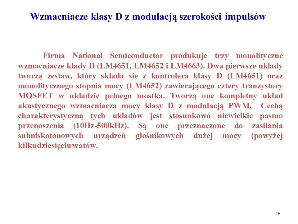 46 Firma National Semiconductor produkuje trzy monolityczne wzmacniacze klady D (LM4651, LM4652 i LM4663). Dwa pierwsze układy tworzą zestaw, który sk
