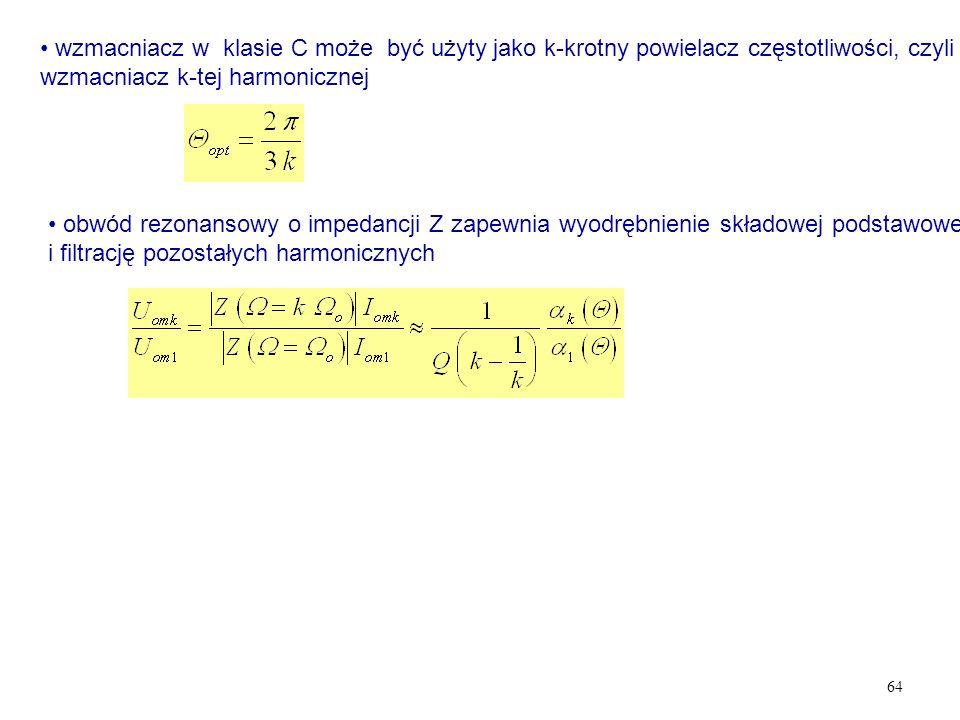 64 wzmacniacz w klasie C może być użyty jako k-krotny powielacz częstotliwości, czyli wzmacniacz k-tej harmonicznej obwód rezonansowy o impedancji Z z