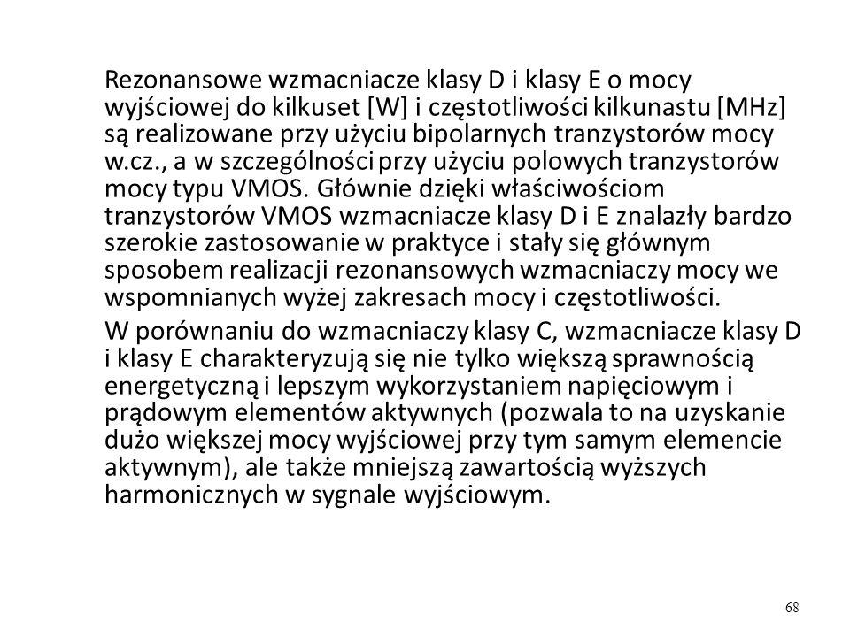 Rezonansowe wzmacniacze klasy D i klasy E o mocy wyjściowej do kilkuset [W] i częstotliwości kilkunastu [MHz] są realizowane przy użyciu bipolarnych t