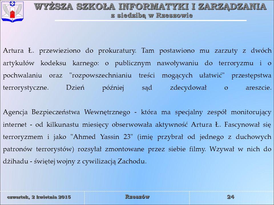 WYŻSZA SZKOŁA INFORMATYKI I ZARZĄDZANIA z siedzibą w Rzeszowie 24 czwartek, 2 kwietnia 2015czwartek, 2 kwietnia 2015czwartek, 2 kwietnia 2015czwartek, 2 kwietnia 2015 Rzeszów Artura Ł.