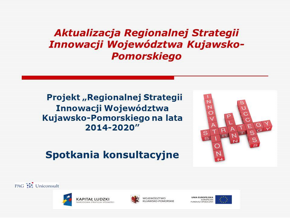 """Aktualizacja Regionalnej Strategii Innowacji Województwa Kujawsko- Pomorskiego Projekt """"Regionalnej Strategii Innowacji Województwa Kujawsko-Pomorskiego na lata 2014-2020 Spotkania konsultacyjne"""