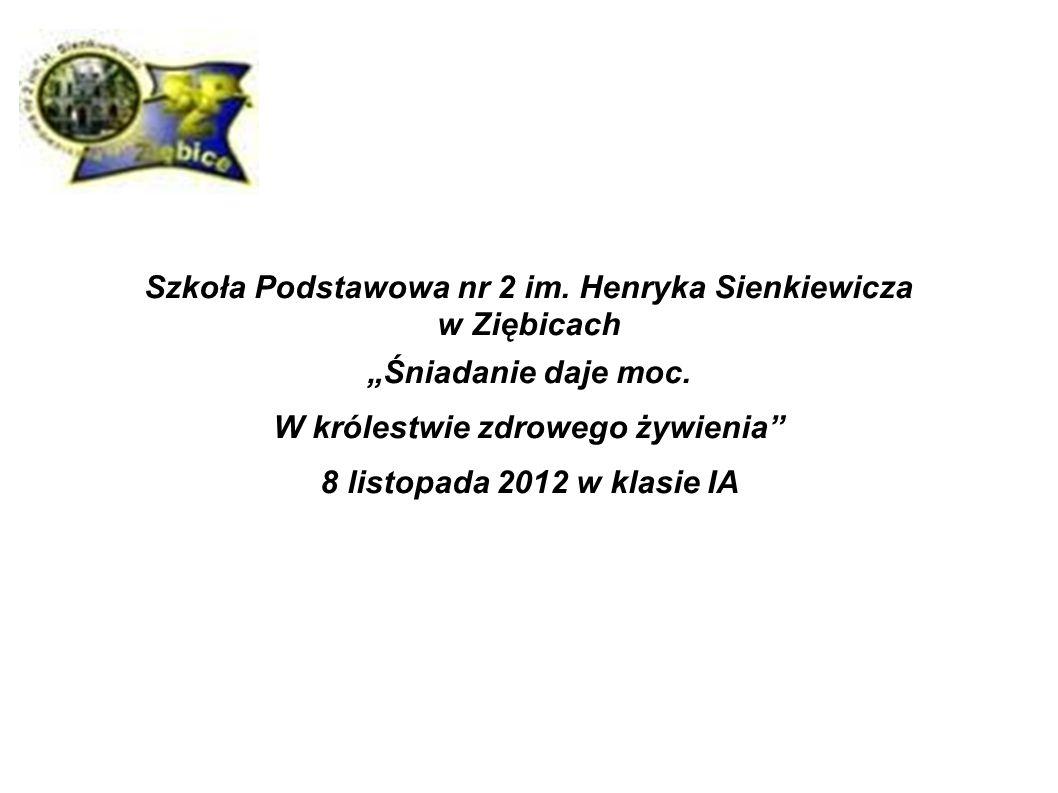 """Szkoła Podstawowa nr 2 im. Henryka Sienkiewicza w Ziębicach """"Śniadanie daje moc. W królestwie zdrowego żywienia"""" 8 listopada 2012 w klasie IA"""