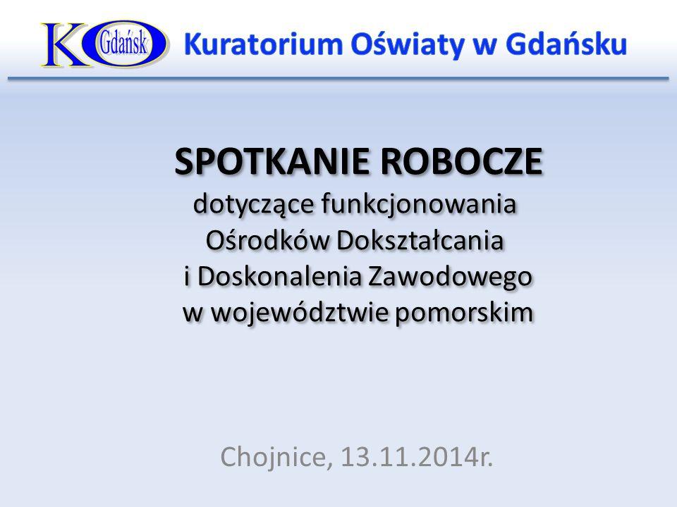 SPOTKANIE ROBOCZE dotyczące funkcjonowania Ośrodków Dokształcania i Doskonalenia Zawodowego w województwie pomorskim Chojnice, 13.11.2014r.
