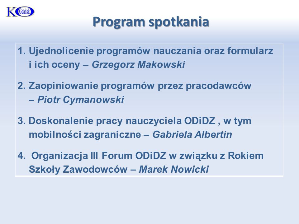 1.Ujednolicenie programów nauczania oraz formularz i ich oceny – Grzegorz Makowski 2.Zaopiniowanie programów przez pracodawców – Piotr Cymanowski 3.