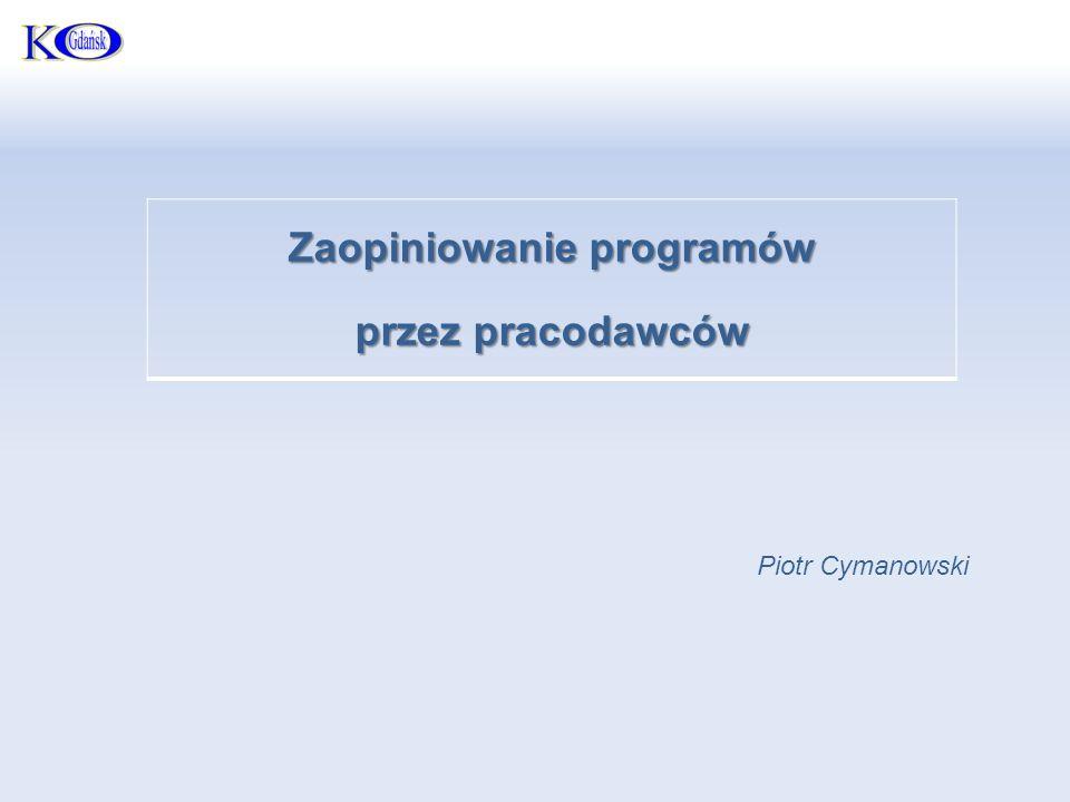 Zaopiniowanie programów przez pracodawców Piotr Cymanowski