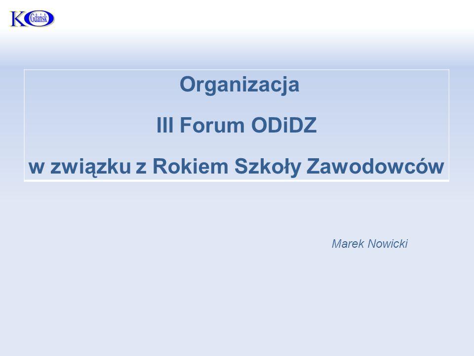 Organizacja III Forum ODiDZ w związku z Rokiem Szkoły Zawodowców Marek Nowicki