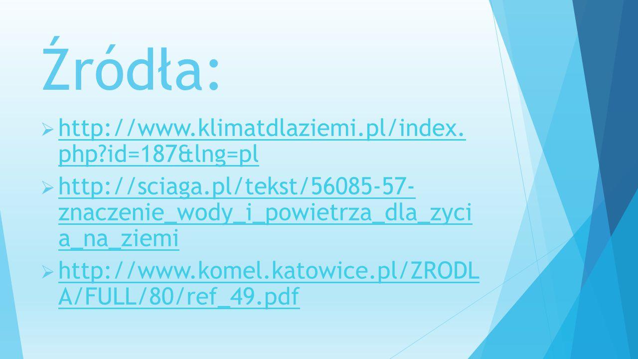 Źródła:  http://www.klimatdlaziemi.pl/index. php?id=187&lng=pl http://www.klimatdlaziemi.pl/index. php?id=187&lng=pl  http://sciaga.pl/tekst/56085-5