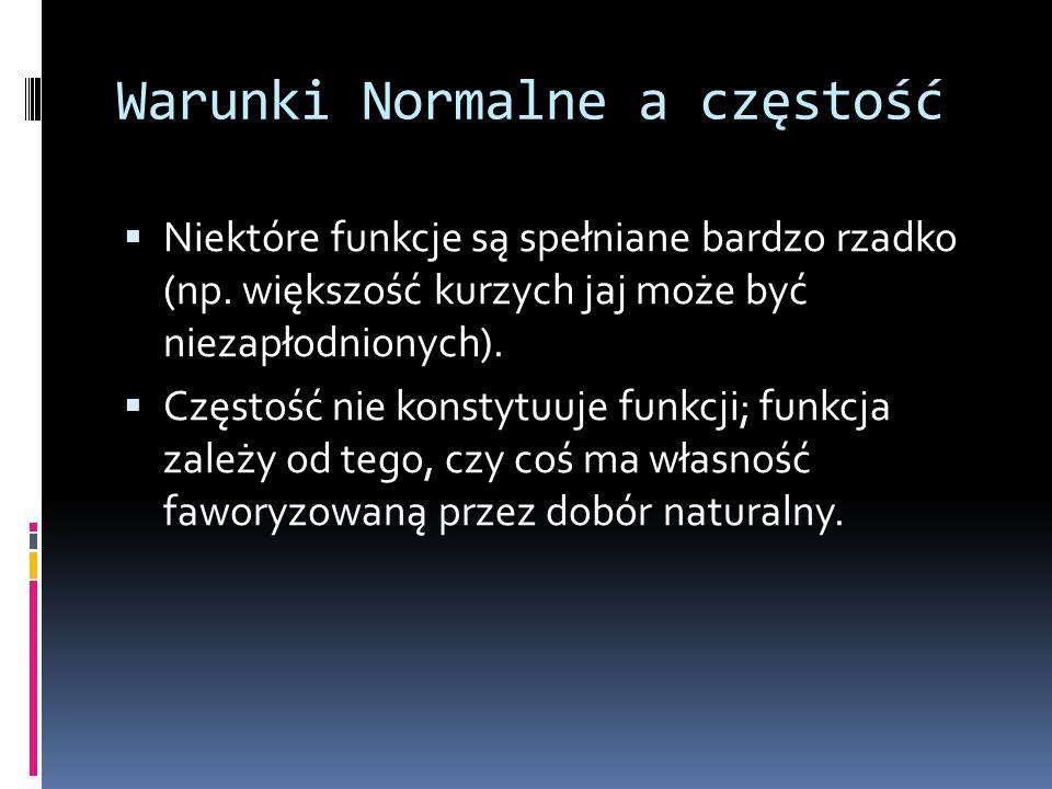 Warunki Normalne a częstość  Niektóre funkcje są spełniane bardzo rzadko (np.