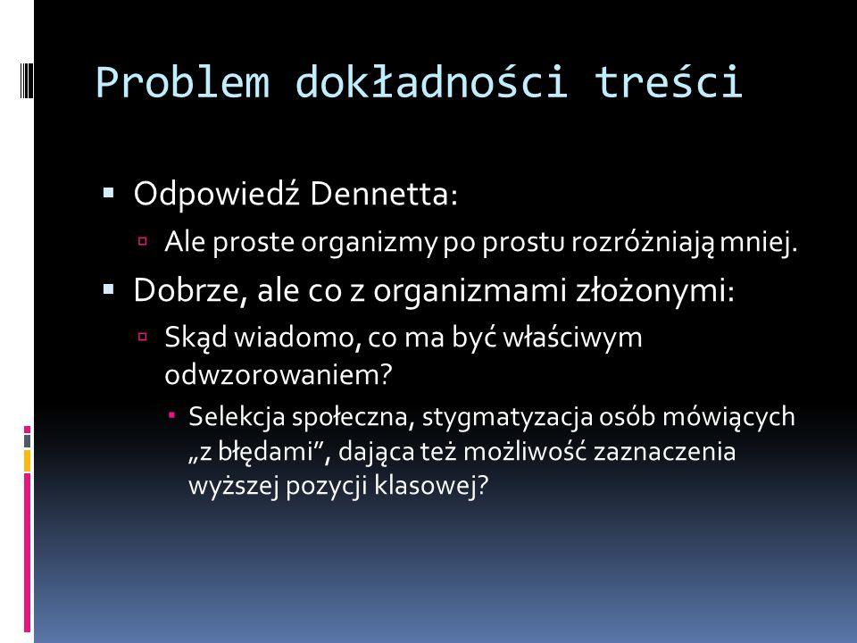 Problem dokładności treści  Odpowiedź Dennetta:  Ale proste organizmy po prostu rozróżniają mniej.