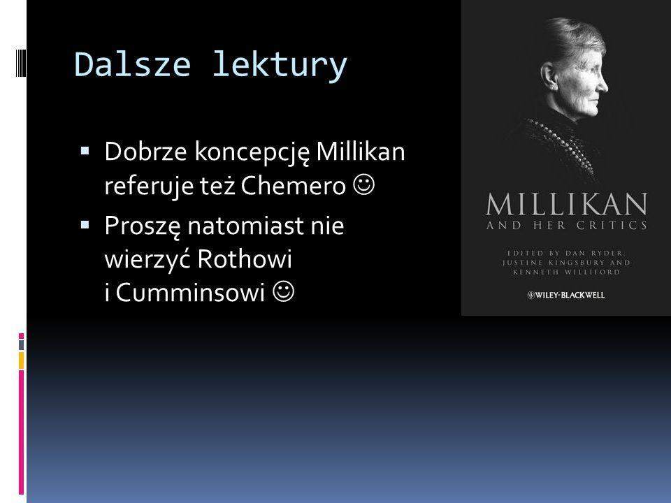 Dalsze lektury  Dobrze koncepcję Millikan referuje też Chemero  Proszę natomiast nie wierzyć Rothowi i Cumminsowi