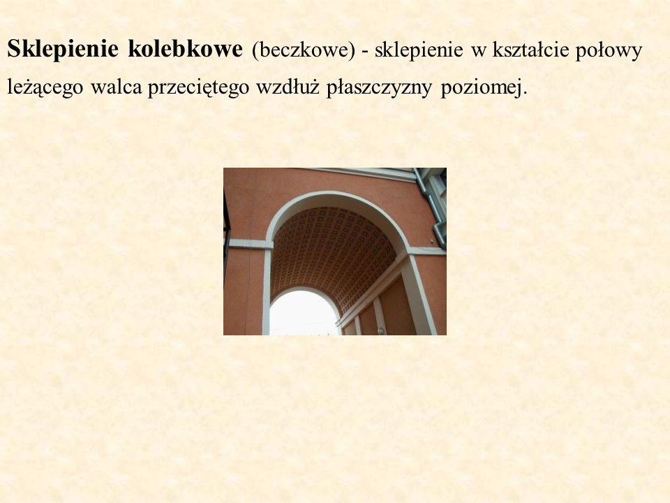 Sklepienie kolebkowe (beczkowe) - sklepienie w kształcie połowy leżącego walca przeciętego wzdłuż płaszczyzny poziomej.