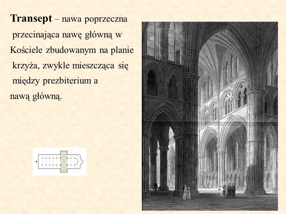 Transept – nawa poprzeczna przecinająca nawę główną w Kościele zbudowanym na planie krzyża, zwykle mieszcząca się między prezbiterium a nawą główną.