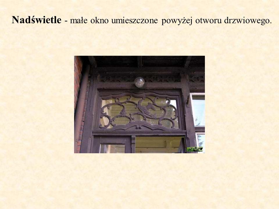 Nadświetle - małe okno umieszczone powyżej otworu drzwiowego.