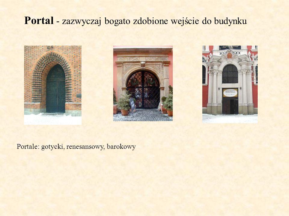 Portal - zazwyczaj bogato zdobione wejście do budynku Portale: gotycki, renesansowy, barokowy