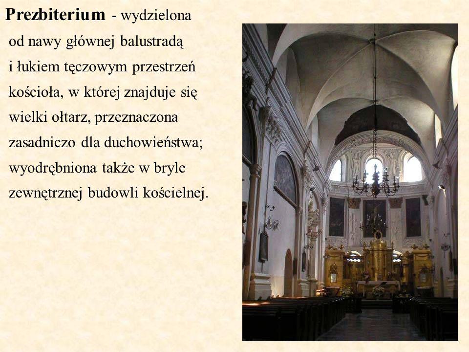 Prezbiterium - wydzielona od nawy głównej balustradą i łukiem tęczowym przestrzeń kościoła, w której znajduje się wielki ołtarz, przeznaczona zasadnic